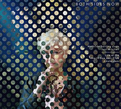 Both Sides Now - Mathilde Santing sings Joni Mitchell | CD's